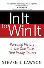 In It to Win It: Pursuing Victory in the One Race that Really Counts, Lawson, St
