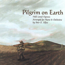 Pilgrim On Earth: Well Loved Hymns Arranged for Piano & Orchestra Peter B. Allen