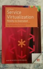 Service Virtualization : Reality Is Overrated by John Michelsen and Jason...