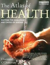 The Atlas of Health: Mapping the Challenges and Causes of Disease O'Donovan, Dia