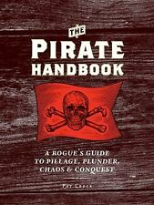 The Pirate Handbook : A Rogue's Guide to Pillage, Plunder, Chaos and Conquest...