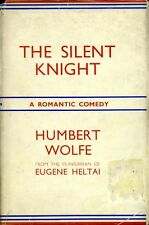 The Silent Knight : A Romantic Comedy by Wolfe, Humbert & Heltai, Eugene (hbck)