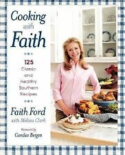 Cooking with Faith : 125 Classic and Healthy Southern Recipes by Faith Ford...