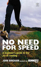 No Need for Speed: A Beginner's Guide to the World of Running, Bingham, John