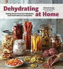 Dehydrating at Home : Getting the Best from Your Dehydrator, from Fruit...