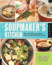 The Soupmaker's Kitchen : How to Save Your Scraps, Prepare a Stock, and Craft...