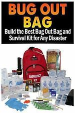 Bug Out Bag : Build the Best Bug Out Bag and Survival Kit for Any Disaster by...