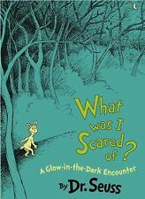 What Was I Scared Of?: A Glow-in-the Dark Encounter Classic Seuss