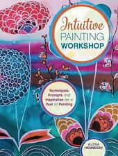 Intuitive Painting Workshop: Techniques, Prompts and Inspiration for a Year of P