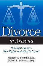 Divorce In: Divorce in Arizona : The Legal Process, Your Rights, and What to...