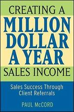 Creating a Million-Dollar-a-Year Sales Income: Sales Success through Client Refe