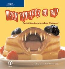 When Pancakes Go Bad: Optical Delusions with Adobe Photoshop, Muchnick, Avi, Goo
