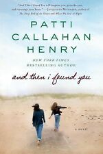 And Then I Found You : A Novel by Patti Callahan Henry (2014, Paperback)