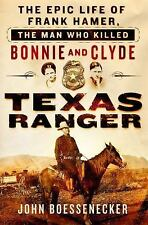 Texas Ranger : The Epic Life of Frank Hamer, the Man Who Killed Bonnie and...