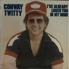 LP CONWAY TWITTY I'VE ALREADY LOVED YOU IN MY MIND