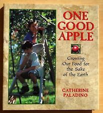 One Good Apple: Growing Our Food for the Sake of Earth HC DJ Catherine Paladino