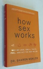 How Sex Works : Why We Look, Smell, Taste, Feel, and Act the Way We Do by...