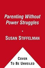Parenting Without Power Struggles : Raising Joyful, Resilient Kids While...