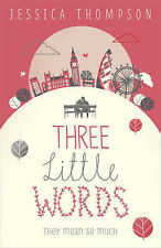 Three Little Words: They mean so much,Thompson, Jessica,New Book mon0000066175