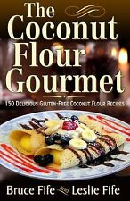 Coconut Flour Gourmet : 150 Delicious Gluten-Free Coconut Flour Recipes by...