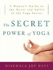 The Secret Power of Yoga : A Woman's Guide to the Heart and Spirit of the...