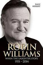 Robin Williams: When the Laughter Stops 1951 - 2014, Emily Herbert, Very Good co