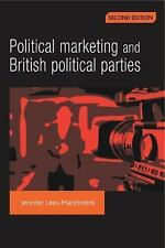 Political Marketing and British Political Parties by Jennifer Lees-Marshment...