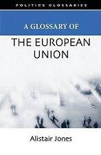 A Glossary of the European Union (Politics Glossaries), Alistair Jones, Very Goo