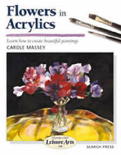Flowers in Acrylics (Step by step leisure arts series) Carole Massey Very Good B