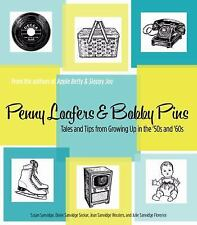 Penny Loafers and Bobby Pins : Tales and Tips from Growing up in the '50s, 60s