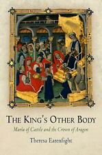 The King's Other Body: Maria of Castile and the Crown of Aragon The Middle Ages
