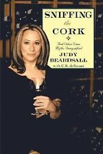 Sniffing the Cork : And Other Wine Myths Demystified by Judy Beardsall (2007,...