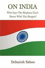 On India : Who Says the Elephant Can't Dance with the Dragon? by Debasish...