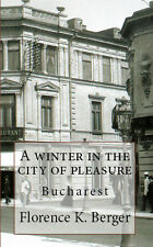 A Winter in the City of Pleasure Bucharest Romania Bucuresti History Book