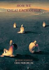 How We Cheat Each Other: Six Short Stories by Odd Nerdrum (2009, pb.) New
