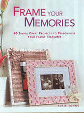Johns, Susie Frame Your Memories: 40 Simple Craft Ideas for Personalising Your P