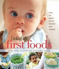Cooking Light : First Foods - Baby Steps to a Lifetime of Healthy Eating by C...
