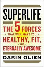 SuperLife : The 5 Forces That Will Make You Healthy, Fit, and Eternally...