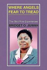 Where Angels Fear to Tread : (the Skid Row Experiences) by Bridget O. Juwah...