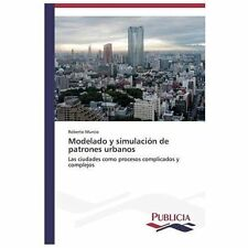 Modelado y Simulación de Patrones Urbanos by Murcio Roberto (2013, Paperback)