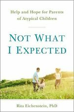 Not What I Expected : Help and Hope for Parents of Atypical Children by Rita...