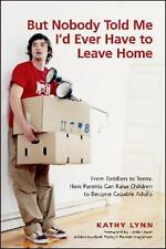But Nobody Told Me I'd Ever Have to Leave Home : From Toddlers to Teens - How...