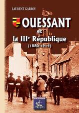 Ouessant et la IIIe République (1880-1914) - Laurent Garroy