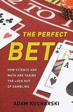 Perfect Bet : How Science and Math Are Taking the Luck Out of Gambling by...