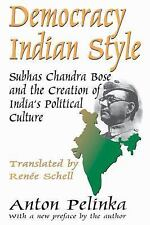 Democracy Indian Style: Subhas Chandra Bose and the Creation of India's Politica