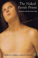 The Naked Parish Priest : What Priests Really Think They're Doing by Stephen...