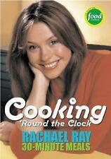 Cooking 'Round the Clock : 30-Minute Meals by Rachael Ray (2004, Paperback)