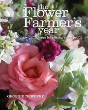 The Flower Farmer's Year: How to Grow Cut Flowers for Pleasure and Profit (Hard.