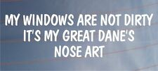 MY WINDOWS ARE NOT DIRTY IT'S MY GREAT DANE'S NOSE ART Funny Car/Van Dog Sticker