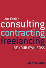 Consulting Contracting and Freelancing: Be Your Own Boss by Ian Benjamin